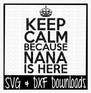 Keep Calm Because Nana Is Here Cutting File By Corbins All You Need Is Love And Donuts Svg Transparent Png 720x480 Free Download On Nicepng
