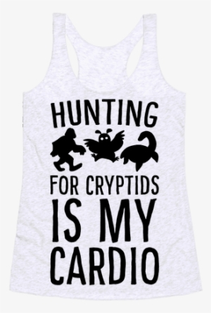8a8a161a357b53 Hunting For Cryptids Is My Cardio Racerback Tank Top - Dallas Drotz - His  Favorite Ii
